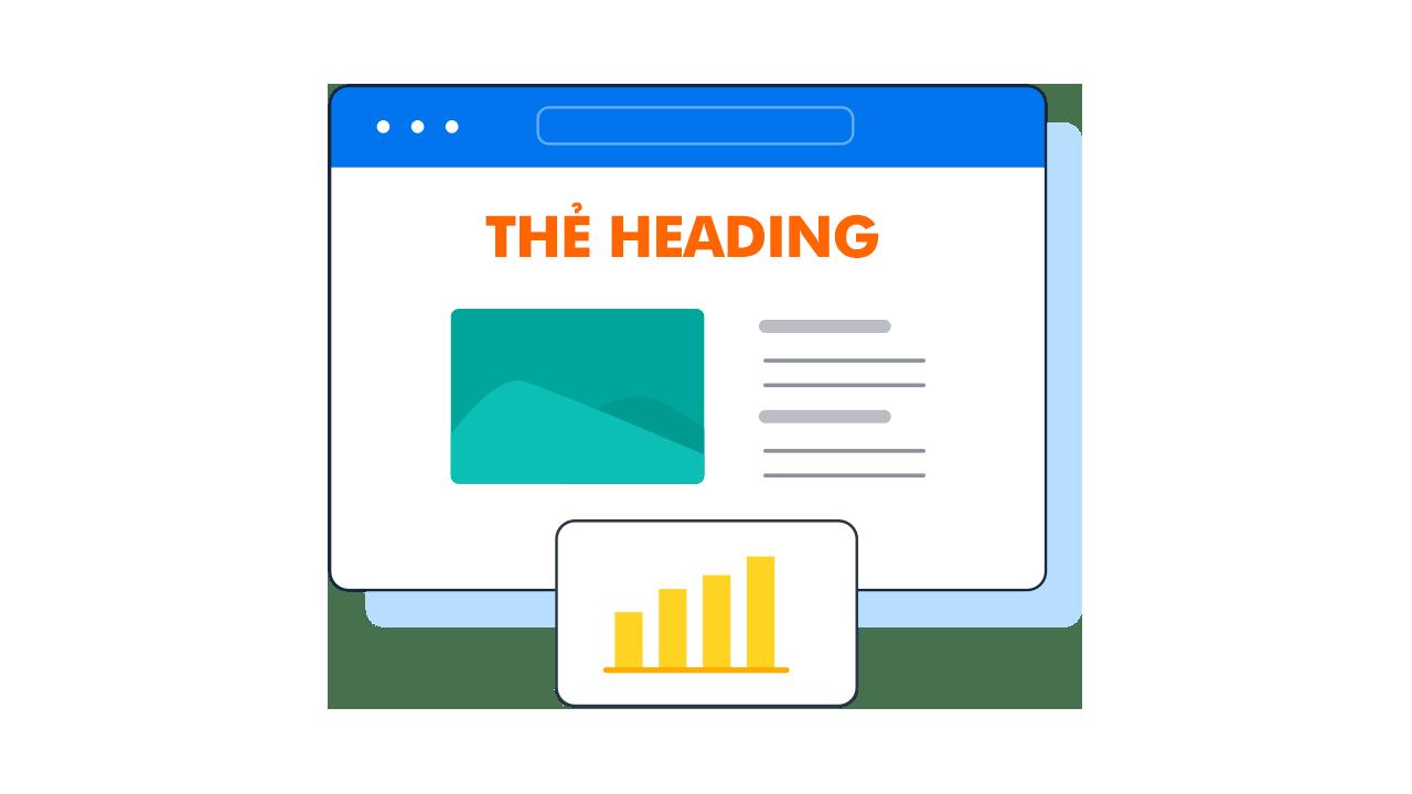 Thẻ Heading giúp người dùng và công cụ tìm kiếm đọc và hiểu văn bản